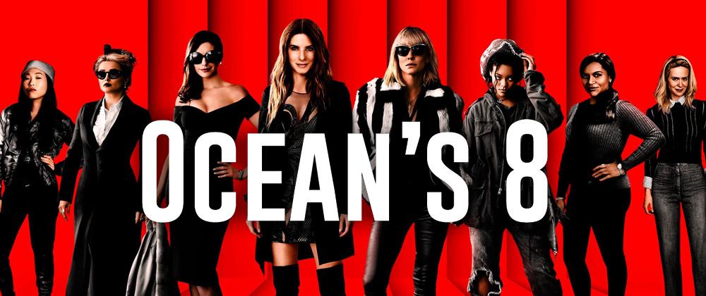 Oceans 8 (Coming Soon)